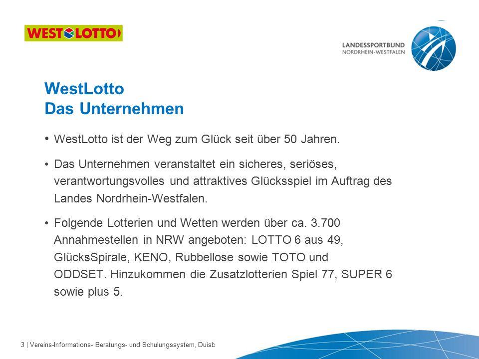 3 | Vereins-Informations- Beratungs- und Schulungssystem, Duisburg 22.09.2010 WestLotto Das Unternehmen WestLotto ist der Weg zum Glück seit über 50 Jahren.