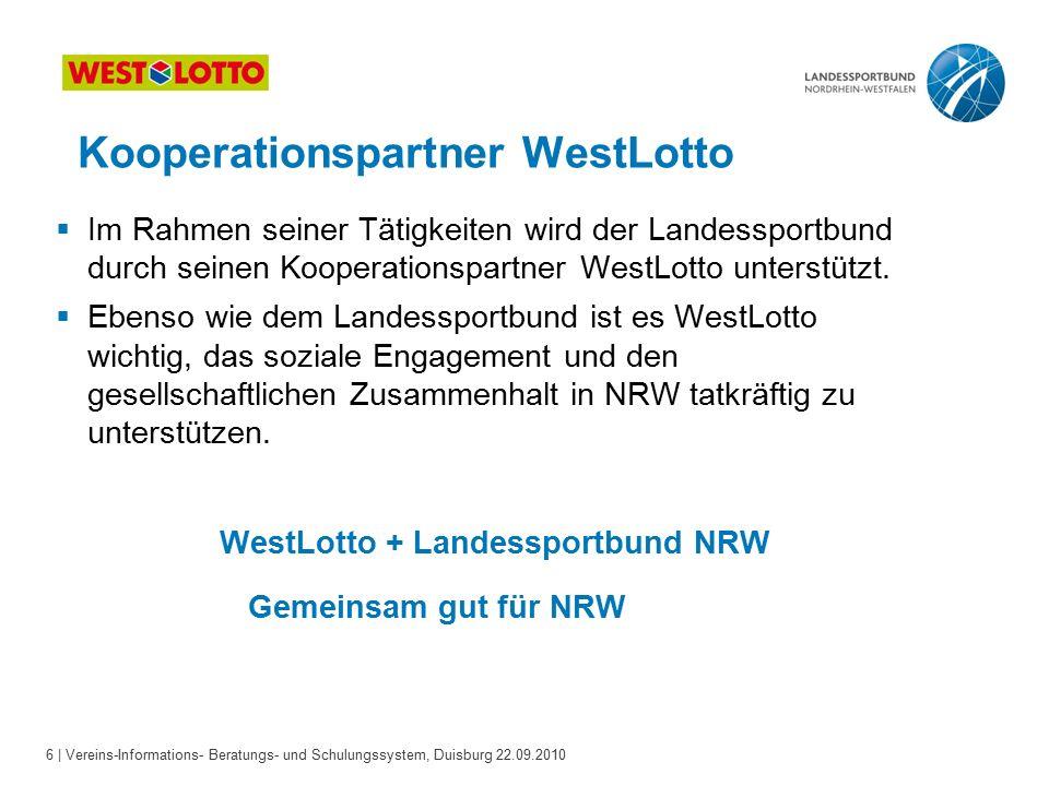 6 | Vereins-Informations- Beratungs- und Schulungssystem, Duisburg 22.09.2010  Im Rahmen seiner Tätigkeiten wird der Landessportbund durch seinen Kooperationspartner WestLotto unterstützt.