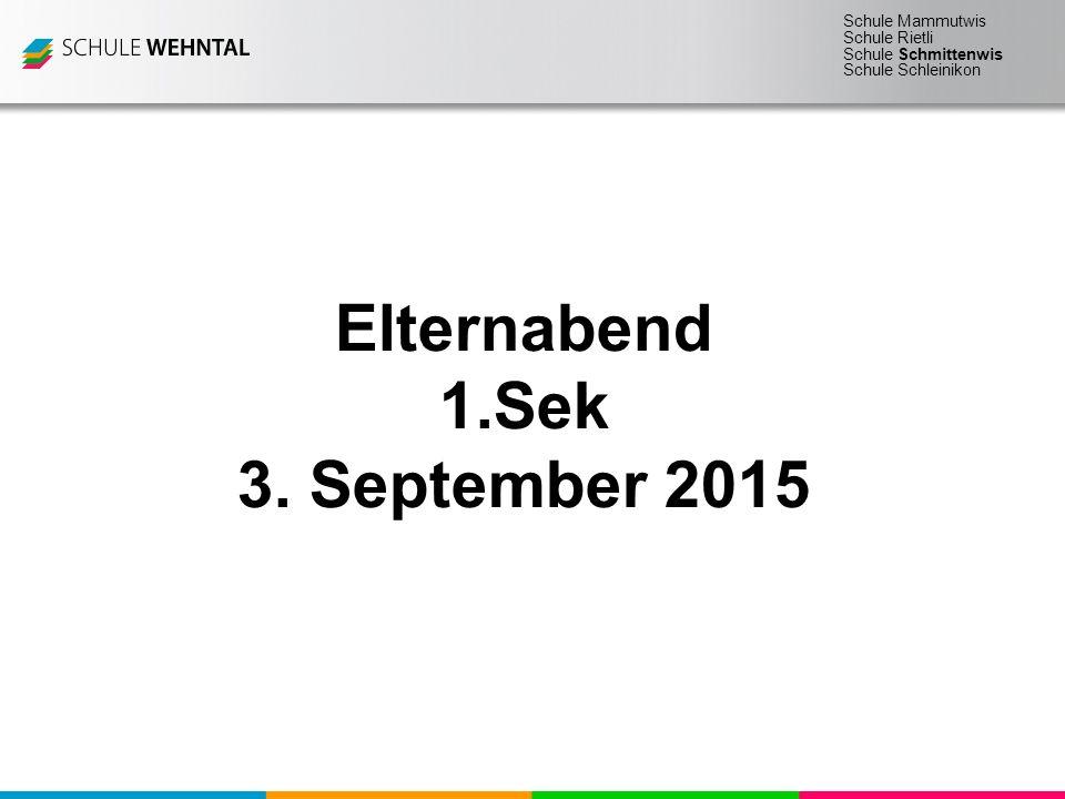 Schule Mammutwis Schule Rietli Schule Schmittenwis Schule Schleinikon Elternabend 1.Sek 3. September 2015