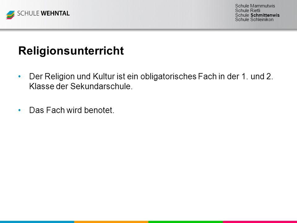 Schule Mammutwis Schule Rietli Schule Schmittenwis Schule Schleinikon Religionsunterricht Der Religion und Kultur ist ein obligatorisches Fach in der
