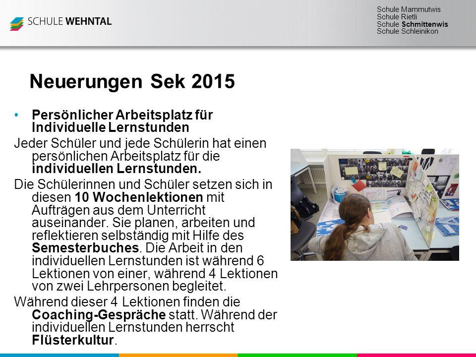 Schule Mammutwis Schule Rietli Schule Schmittenwis Schule Schleinikon Neuerungen Sek 2015 Persönlicher Arbeitsplatz für Individuelle Lernstunden Jeder