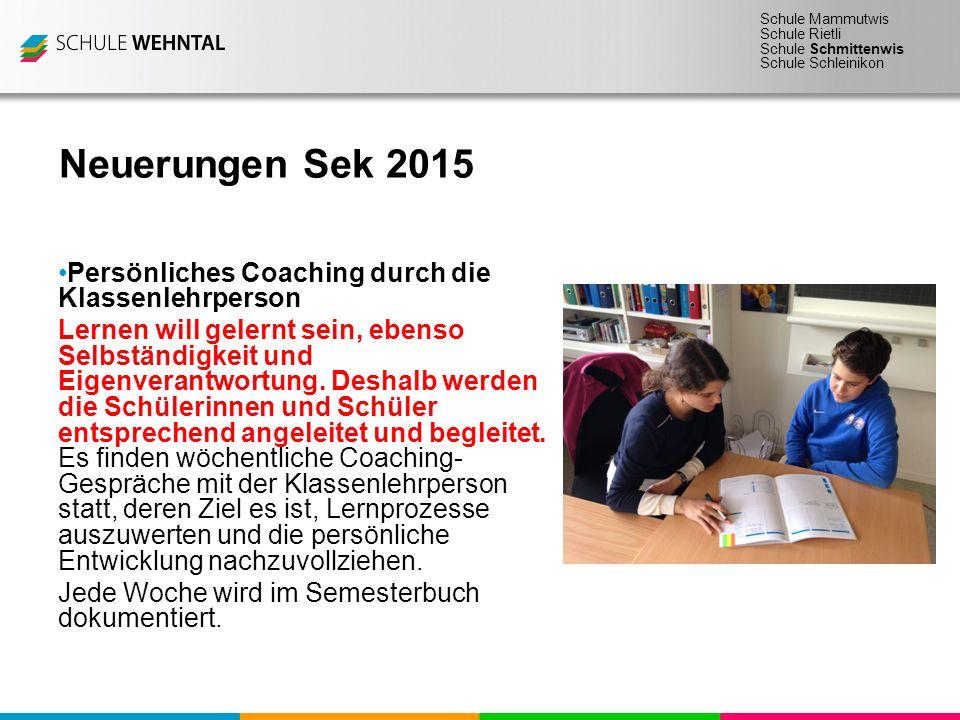 Schule Mammutwis Schule Rietli Schule Schmittenwis Schule Schleinikon Neuerungen Sek 2015 Persönliches Coaching durch die Klassenlehrperson Lernen wil