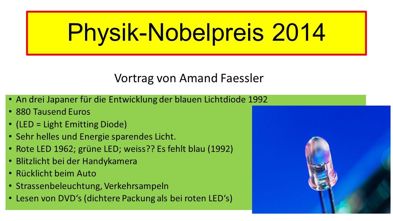 Physik-Nobelpreis 2014 An drei Japaner für die Entwicklung der blauen Lichtdiode 1992 880 Tausend Euros (LED = Light Emitting Diode) Sehr helles und E
