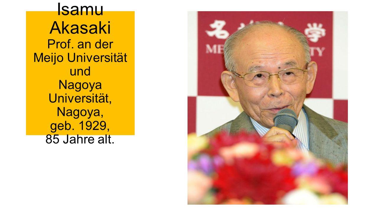 Isamu Akasaki Prof. an der Meijo Universität und Nagoya Universität, Nagoya, geb. 1929, 85 Jahre alt.