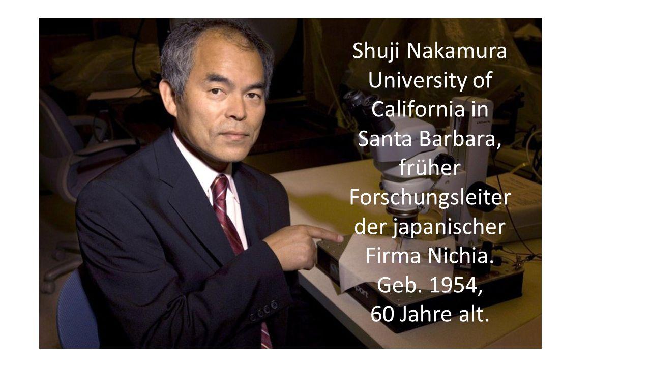 Shuji Nakamura University of California in Santa Barbara, früher Forschungsleiter der japanischer Firma Nichia. Geb. 1954, 60 Jahre alt.