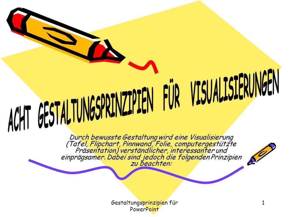 Gestaltungsprinzipien für PowerPoint 1 Durch bewusste Gestaltung wird eine Visualisierung (Tafel, Flipchart, Pinnwand, Folie, computergestützte Präsen