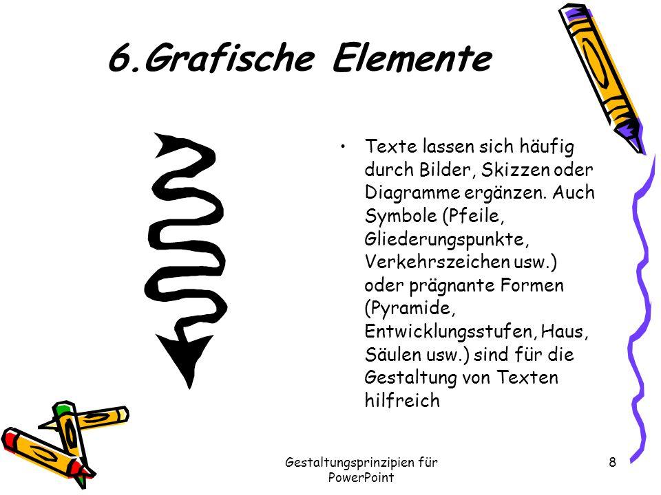 Gestaltungsprinzipien für PowerPoint 8 6.Grafische Elemente Texte lassen sich häufig durch Bilder, Skizzen oder Diagramme ergänzen. Auch Symbole (Pfei