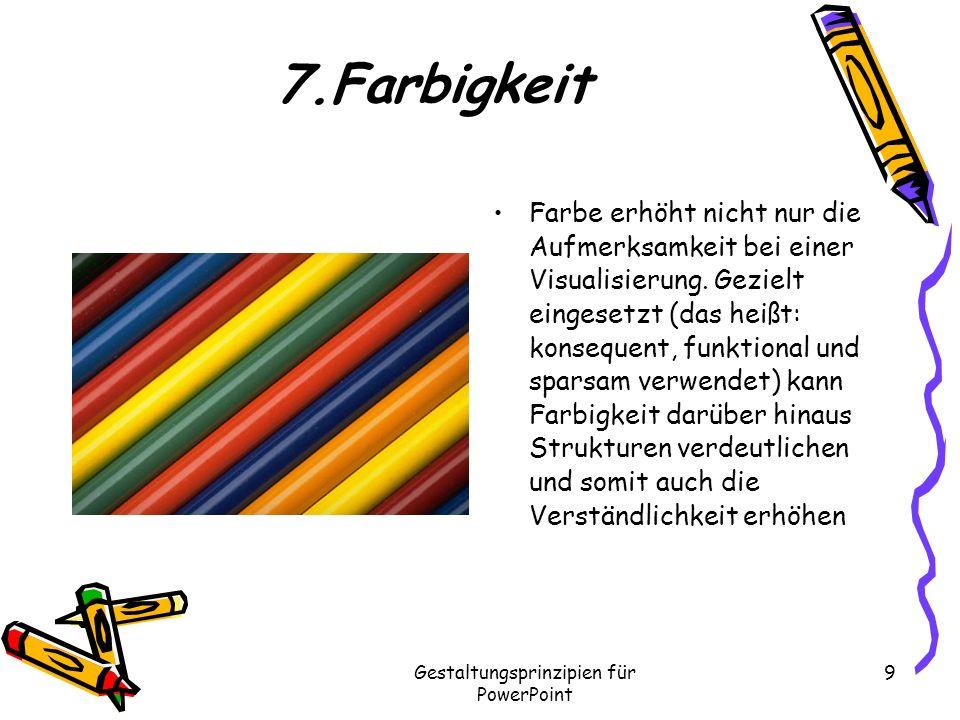 Gestaltungsprinzipien für PowerPoint 9 7.Farbigkeit Farbe erhöht nicht nur die Aufmerksamkeit bei einer Visualisierung. Gezielt eingesetzt (das heißt: