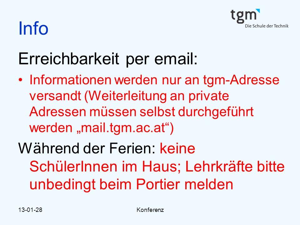 13-01-28Konferenz Info Erreichbarkeit per email: Informationen werden nur an tgm-Adresse versandt (Weiterleitung an private Adressen müssen selbst dur