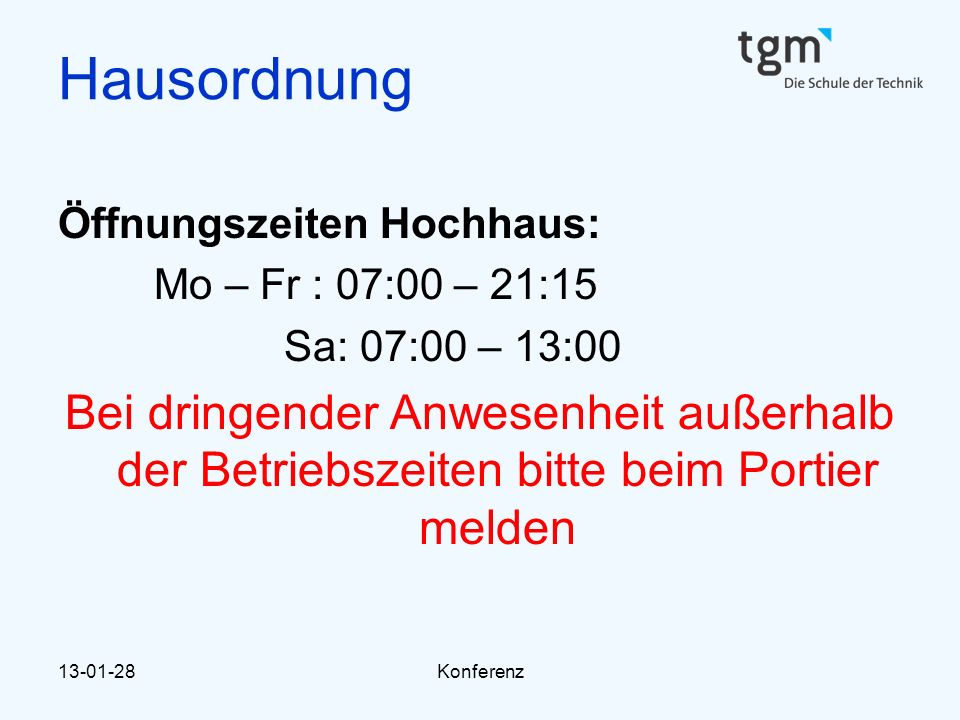 13-01-28Konferenz Hausordnung Öffnungszeiten Hochhaus: Mo – Fr : 07:00 – 21:15 Sa: 07:00 – 13:00 Bei dringender Anwesenheit außerhalb der Betriebszeit