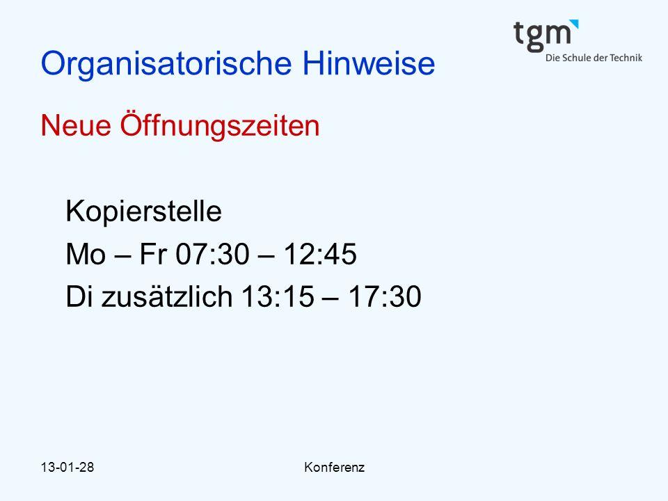 13-01-28Konferenz Organisatorische Hinweise Neue Öffnungszeiten Kopierstelle Mo – Fr 07:30 – 12:45 Di zusätzlich 13:15 – 17:30