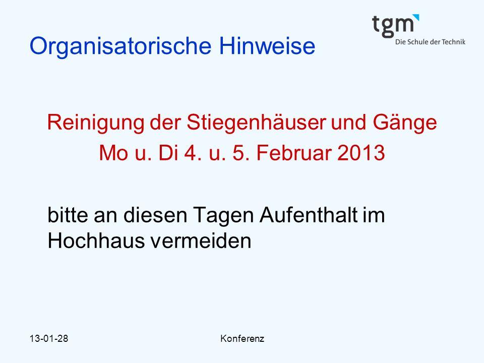 13-01-28Konferenz Organisatorische Hinweise Reinigung der Stiegenhäuser und Gänge Mo u. Di 4. u. 5. Februar 2013 bitte an diesen Tagen Aufenthalt im H