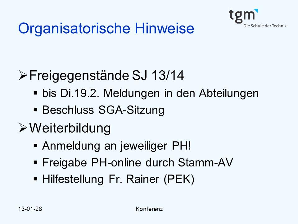 13-01-28Konferenz Organisatorische Hinweise  Freigegenstände SJ 13/14  bis Di.19.2. Meldungen in den Abteilungen  Beschluss SGA-Sitzung  Weiterbil