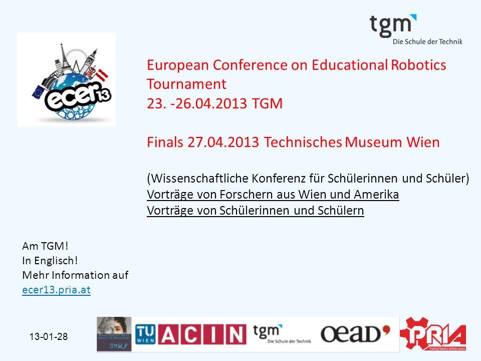 13-01-28Konferenz European Conference on Educational Robotics Tournament 23. -26.04.2013 TGM Finals 27.04.2013 Technisches Museum Wien (Wissenschaftli