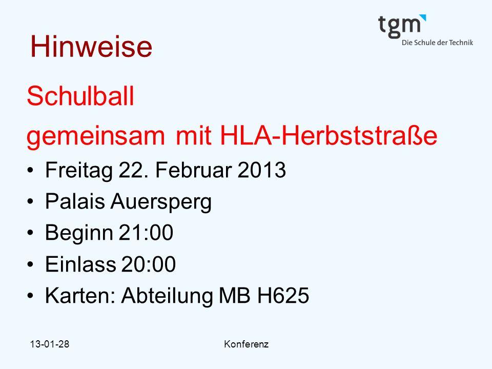 13-01-28Konferenz Hinweise Schulball gemeinsam mit HLA-Herbststraße Freitag 22. Februar 2013 Palais Auersperg Beginn 21:00 Einlass 20:00 Karten: Abtei