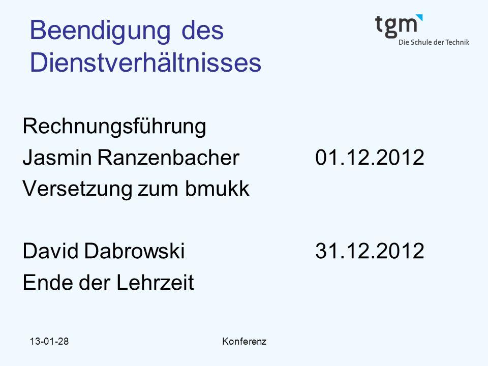 13-01-28Konferenz Beendigung des Dienstverhältnisses Rechnungsführung Jasmin Ranzenbacher01.12.2012 Versetzung zum bmukk David Dabrowski 31.12.2012 En