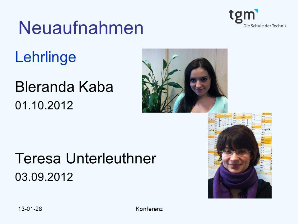 13-01-28Konferenz Neuaufnahmen Lehrlinge Bleranda Kaba 01.10.2012 Teresa Unterleuthner 03.09.2012