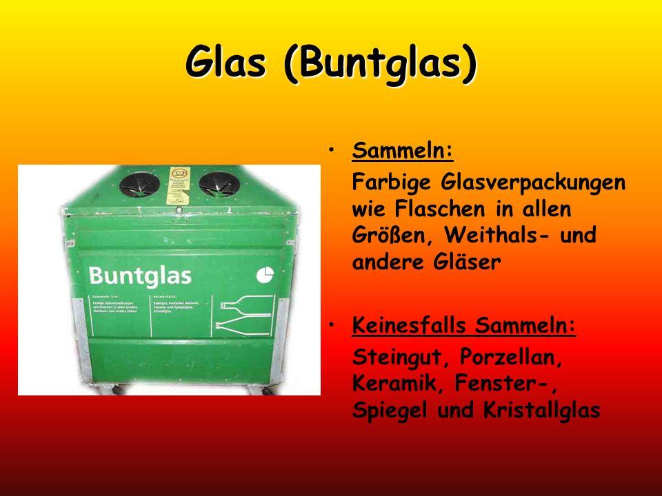 Glas (Buntglas) Sammeln: Farbige Glasverpackungen wie Flaschen in allen Größen, Weithals- und andere Gläser Keinesfalls Sammeln: Steingut, Porzellan,