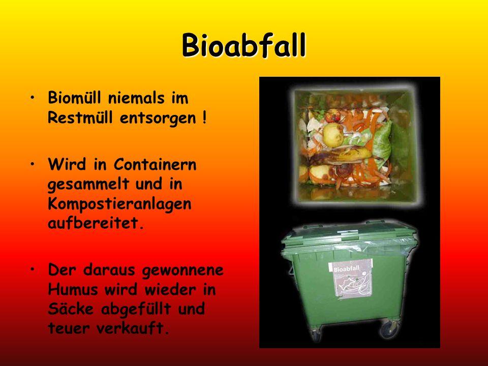 Bioabfall Biomüll niemals im Restmüll entsorgen ! Wird in Containern gesammelt und in Kompostieranlagen aufbereitet. Der daraus gewonnene Humus wird w