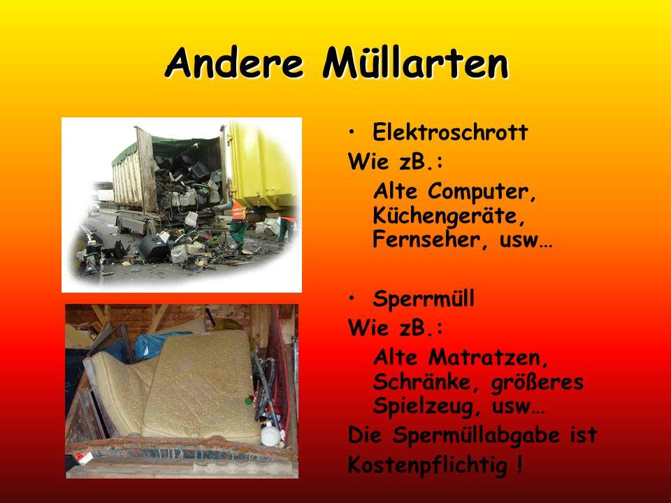 Andere Müllarten Elektroschrott Wie zB.: Alte Computer, Küchengeräte, Fernseher, usw… Sperrmüll Wie zB.: Alte Matratzen, Schränke, größeres Spielzeug,