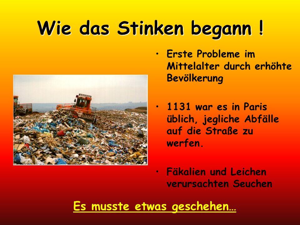 Wie das Stinken begann ! Erste Probleme im Mittelalter durch erhöhte Bevölkerung 1131 war es in Paris üblich, jegliche Abfälle auf die Straße zu werfe