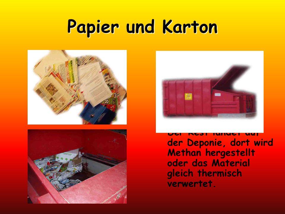 Papier und Karton Aus Altpapier wird teilweise Karton, Wellpappe und Zeitungsdruckpapier hergestellt. Der Rest landet auf der Deponie, dort wird Metha