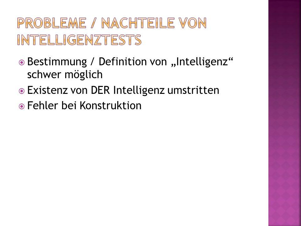 """ Bestimmung / Definition von """"Intelligenz"""" schwer möglich  Existenz von DER Intelligenz umstritten  Fehler bei Konstruktion"""