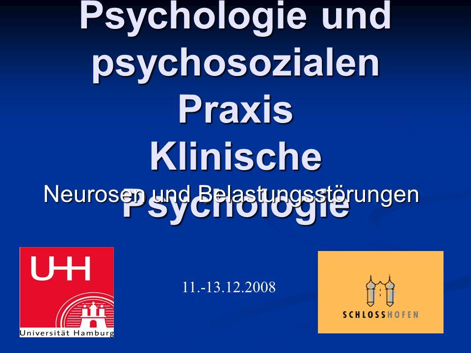 Grundlagen der Psychologie und psychosozialen Praxis Klinische Psychologie Neurosen und Belastungsstörungen 11.-13.12.2008