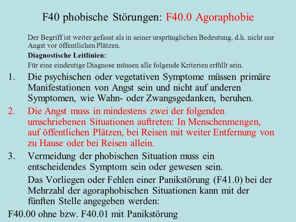 F40 phobische Störungen: F40.0 Agoraphobie Der Begriff ist weiter gefasst als in seiner ursprünglichen Bedeutung, d.h.