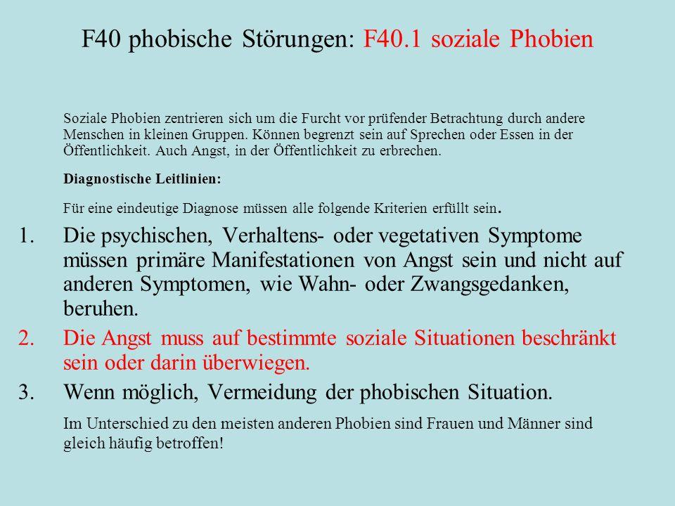 F40 phobische Störungen: F40.1 soziale Phobien Soziale Phobien zentrieren sich um die Furcht vor prüfender Betrachtung durch andere Menschen in kleinen Gruppen.