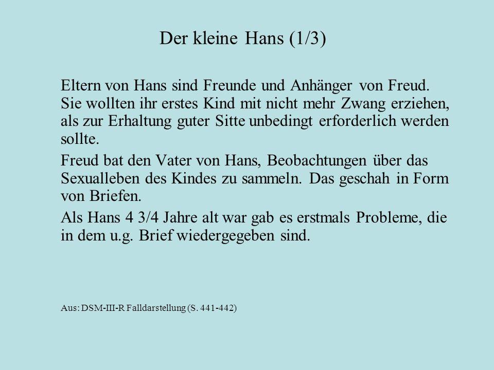 Der kleine Hans (1/3) Eltern von Hans sind Freunde und Anhänger von Freud. Sie wollten ihr erstes Kind mit nicht mehr Zwang erziehen, als zur Erhaltun