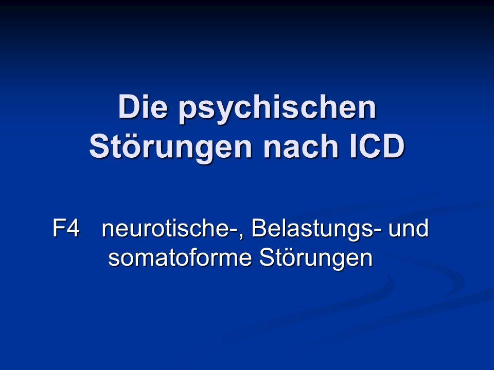 Die psychischen Störungen nach ICD F4 neurotische-, Belastungs- und somatoforme Störungen