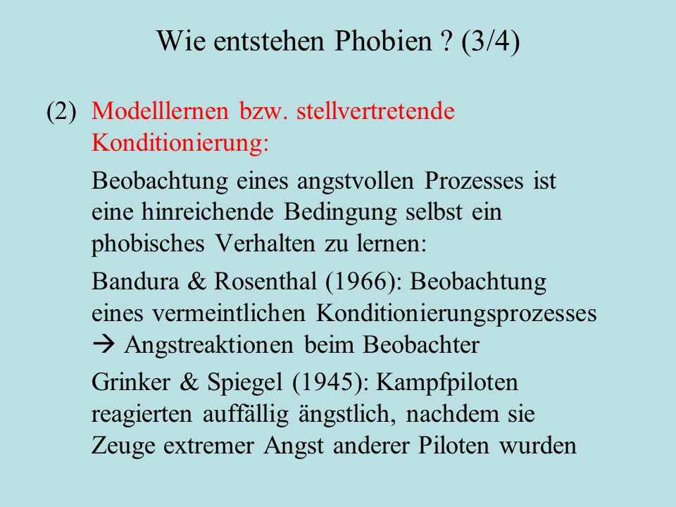 Wie entstehen Phobien ? (3/4) (2)Modelllernen bzw. stellvertretende Konditionierung: Beobachtung eines angstvollen Prozesses ist eine hinreichende Bed