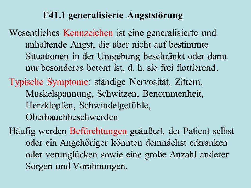 F41.1 generalisierte Angststörung Wesentliches Kennzeichen ist eine generalisierte und anhaltende Angst, die aber nicht auf bestimmte Situationen in der Umgebung beschränkt oder darin nur besonderes betont ist, d.