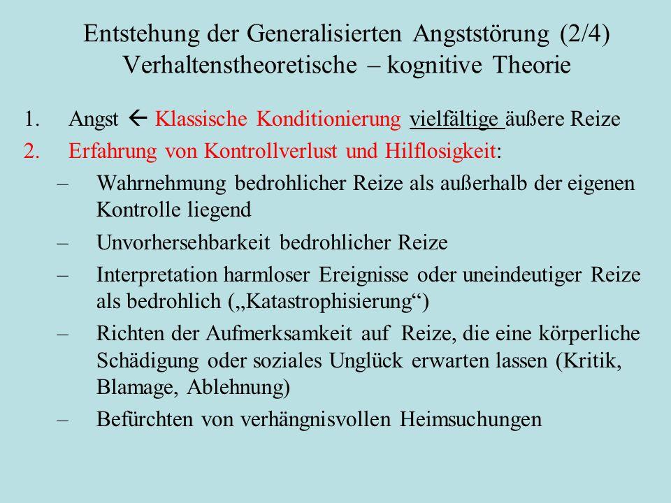 Entstehung der Generalisierten Angststörung (2/4) Verhaltenstheoretische – kognitive Theorie 1.Angst  Klassische Konditionierung vielfältige äußere R