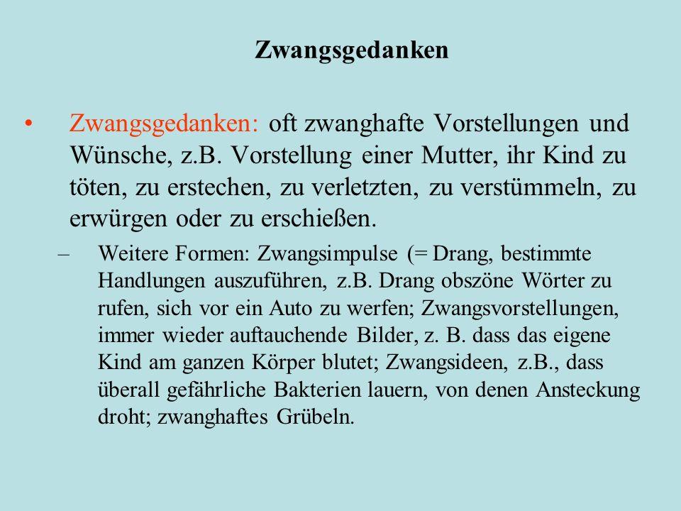 Zwangsgedanken Zwangsgedanken: oft zwanghafte Vorstellungen und Wünsche, z.B.
