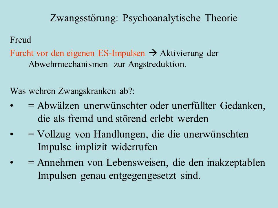 Zwangsstörung: Psychoanalytische Theorie Freud Furcht vor den eigenen ES-Impulsen  Aktivierung der Abwehrmechanismen zur Angstreduktion. Was wehren Z