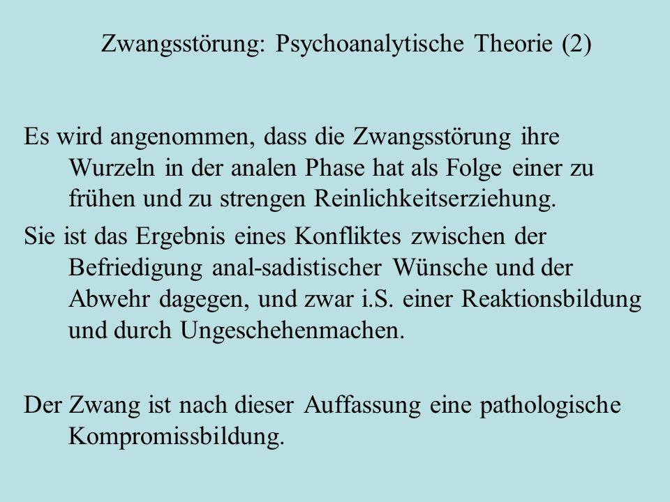 Zwangsstörung: Psychoanalytische Theorie (2) Es wird angenommen, dass die Zwangsstörung ihre Wurzeln in der analen Phase hat als Folge einer zu frühen und zu strengen Reinlichkeitserziehung.