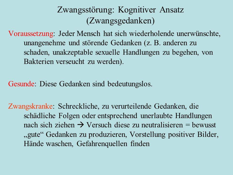 Zwangsstörung: Kognitiver Ansatz (Zwangsgedanken) Voraussetzung: Jeder Mensch hat sich wiederholende unerwünschte, unangenehme und störende Gedanken (