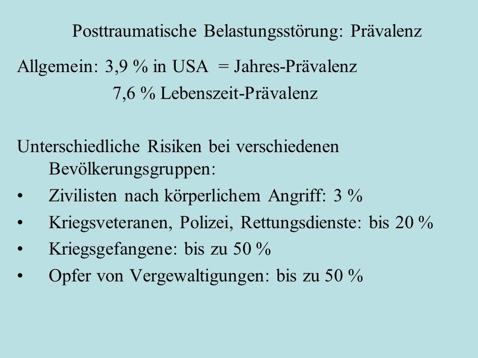Posttraumatische Belastungsstörung: Prävalenz Allgemein: 3,9 % in USA = Jahres-Prävalenz 7,6 % Lebenszeit-Prävalenz Unterschiedliche Risiken bei verschiedenen Bevölkerungsgruppen: Zivilisten nach körperlichem Angriff: 3 % Kriegsveteranen, Polizei, Rettungsdienste: bis 20 % Kriegsgefangene: bis zu 50 % Opfer von Vergewaltigungen: bis zu 50 %