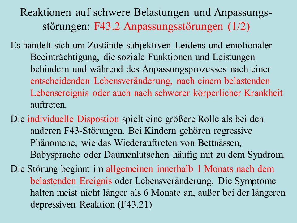 Reaktionen auf schwere Belastungen und Anpassungs- störungen: F43.2 Anpassungsstörungen (1/2) Es handelt sich um Zustände subjektiven Leidens und emot