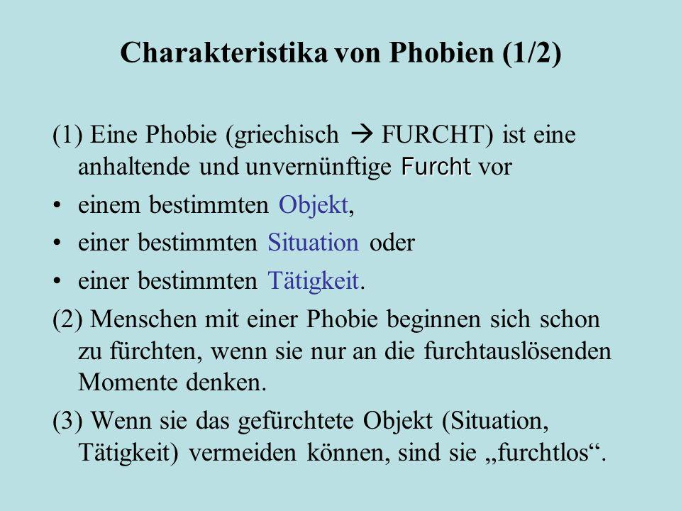 Charakteristika von Phobien (1/2) Furcht (1) Eine Phobie (griechisch  FURCHT) ist eine anhaltende und unvernünftige Furcht vor einem bestimmten Objekt, einer bestimmten Situation oder einer bestimmten Tätigkeit.