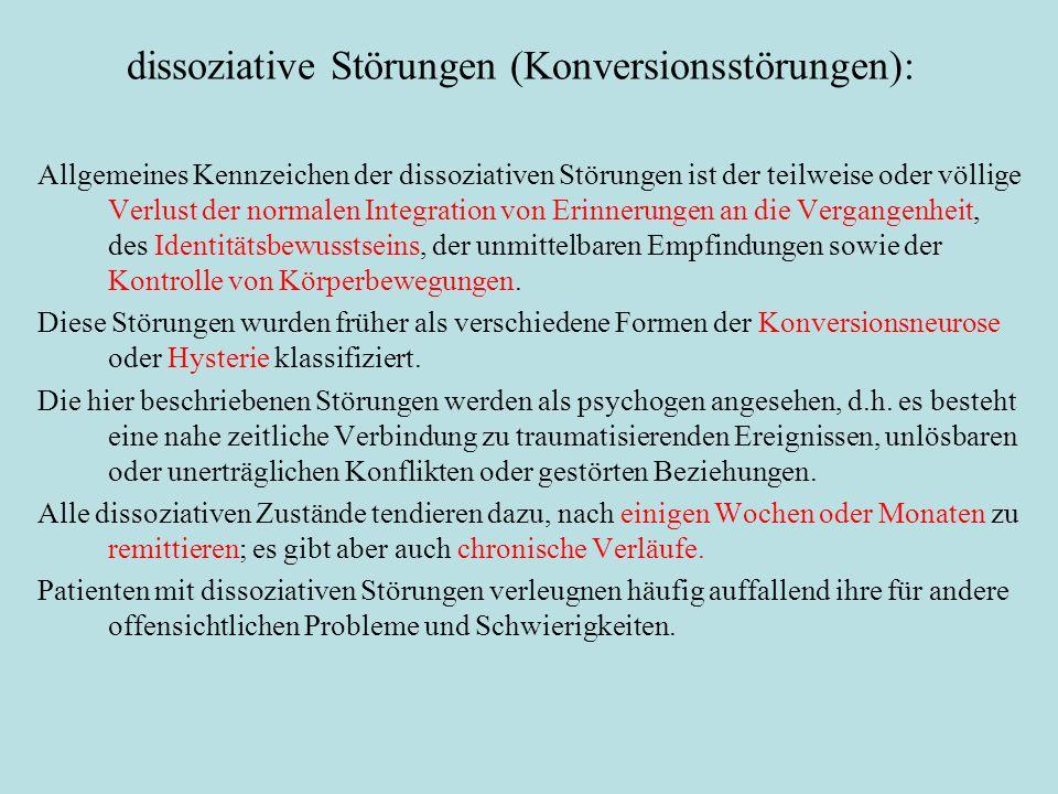 dissoziative Störungen (Konversionsstörungen): Allgemeines Kennzeichen der dissoziativen Störungen ist der teilweise oder völlige Verlust der normalen