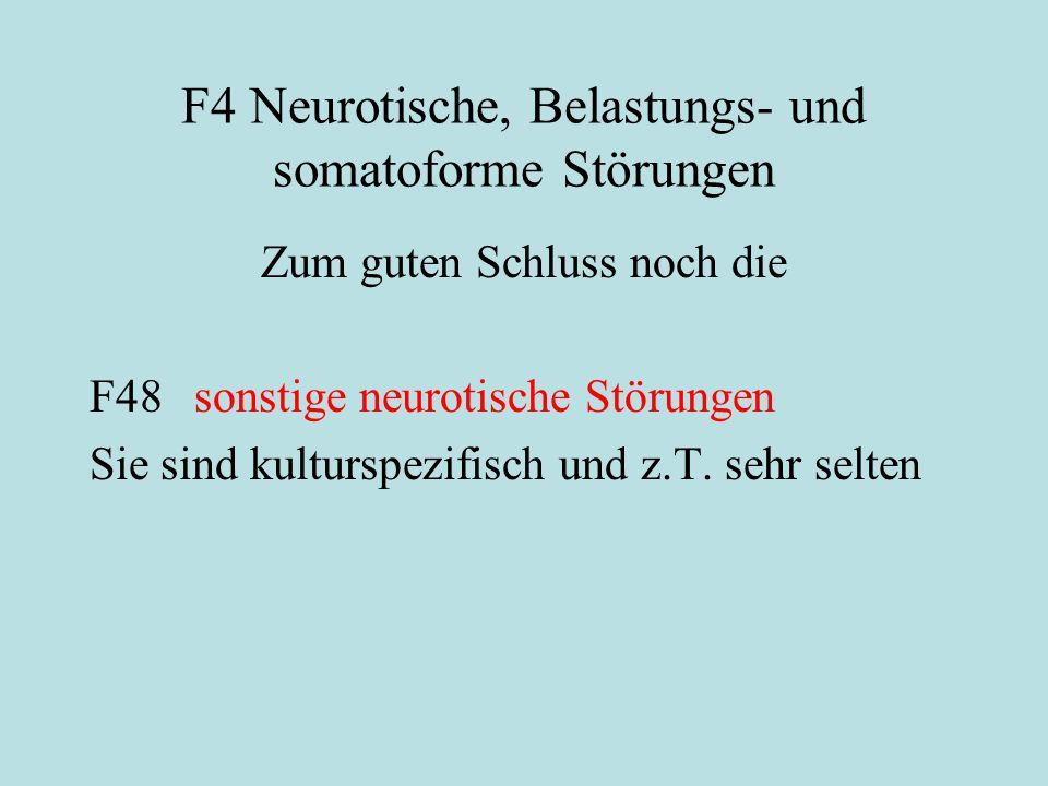 F4 Neurotische, Belastungs- und somatoforme Störungen Zum guten Schluss noch die F48sonstige neurotische Störungen Sie sind kulturspezifisch und z.T.