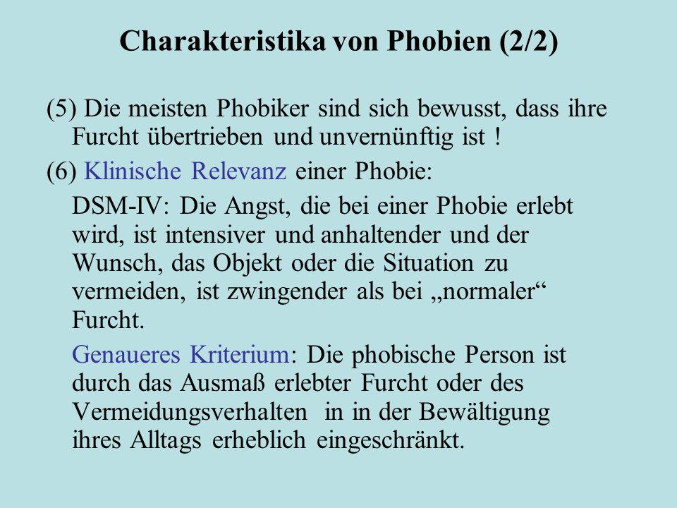 Charakteristika von Phobien (2/2) (5) Die meisten Phobiker sind sich bewusst, dass ihre Furcht übertrieben und unvernünftig ist ! (6) Klinische Releva