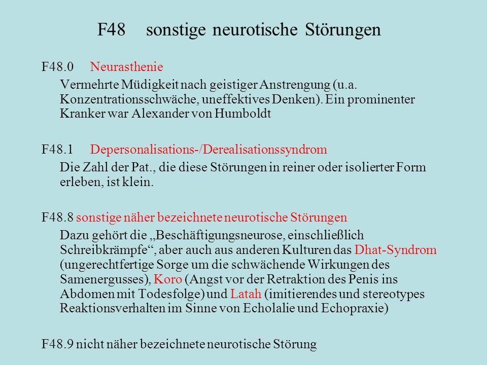 F48sonstige neurotische Störungen F48.0Neurasthenie Vermehrte Müdigkeit nach geistiger Anstrengung (u.a. Konzentrationsschwäche, uneffektives Denken).