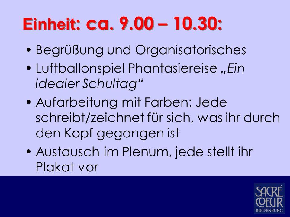 """Einheit : ca. 9.00 – 10.30: Begrüßung und Organisatorisches Luftballonspiel Phantasiereise """"Ein idealer Schultag"""" Aufarbeitung mit Farben: Jede schrei"""