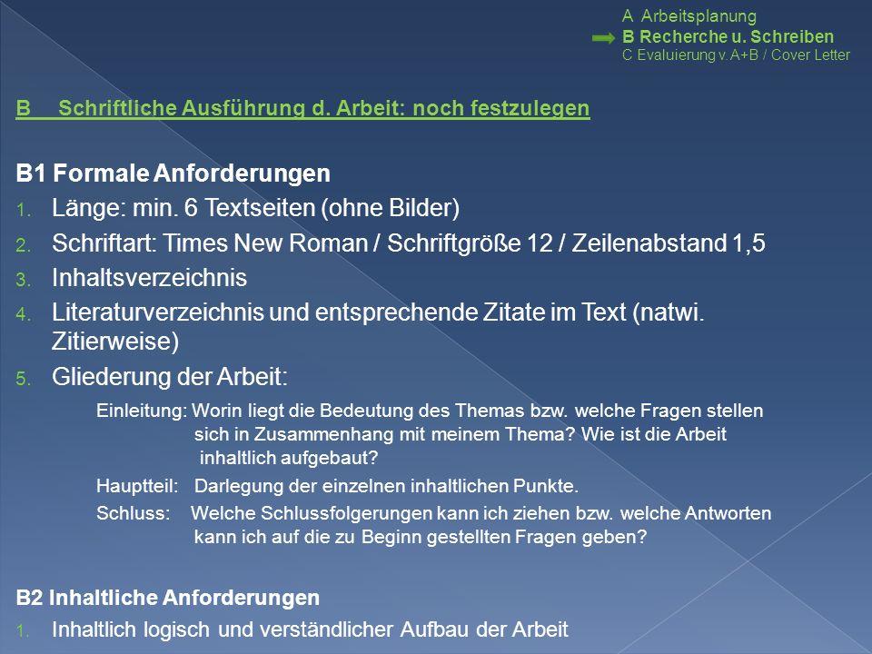 B Schriftliche Ausführung d. Arbeit: noch festzulegen B1 Formale Anforderungen 1. Länge: min. 6 Textseiten (ohne Bilder) 2. Schriftart: Times New Roma