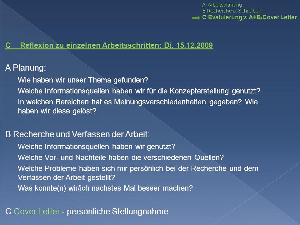 C Reflexion zu einzelnen Arbeitsschritten: Di, 15.12.2009 A Planung: Wie haben wir unser Thema gefunden? Welche Informationsquellen haben wir für die