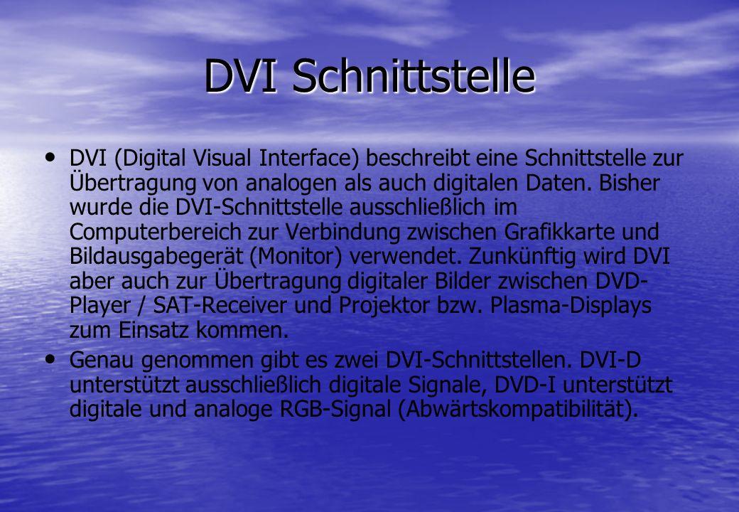 DVI Schnittstelle DVI (Digital Visual Interface) beschreibt eine Schnittstelle zur Übertragung von analogen als auch digitalen Daten. Bisher wurde die